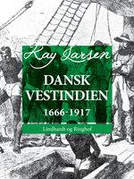 Dansk Vestindien 1666-1917 - Kay Larsen