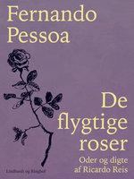 De flygtige roser. Oder og digte af Ricardo Reis - Fernando Pessoa