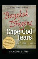 Bangkok Dragons, Cape Cod Tears - Randall Peffer