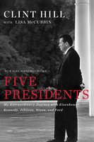Five Presidents: My Extraordinary Journey with Eisenhower, Kennedy, Johnson, Nixon, and Ford - Clint Hill,Lisa McCubbin