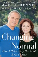 Changing Normal: How I Helped My Husband Beat Cancer - Marilu Henner