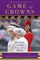 Game of Crowns: Elizabeth, Camilla, Kate, and the Throne - Christopher Andersen