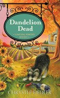 Dandelion Dead: A Natural Remedies Mystery - Chrystle Fiedler