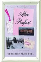 After Perfect: A Daughter's Memoir - Christina McDowell