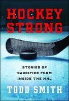 Hockey Strong: Stories of Sacrifice from Inside the NHL - Todd Smith