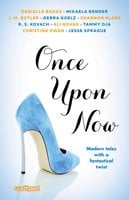 Once Upon Now - Ali Novak,Debra Goelz,R.S. Kovach,Danielle Banas,Mikaela Bender,J. M. Butler,Shannon Klare,Tammy Oja,Christine Owen,Jesse Sprague