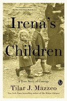 Irena's Children: The Extraordinary Story of the Woman Who Saved 2,500 Children from the Warsaw Ghetto - Tilar J. Mazzeo