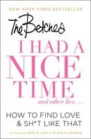 I Had a Nice Time And Other Lies...: How to find love & sh*t like that - Betches