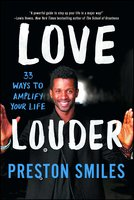Love Louder: 33 Ways to Amplify Your Life - Preston Smiles
