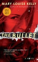 The Bullet - Mary Louise Kelly