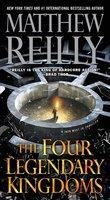 The Four Legendary Kingdoms - Matthew Reilly