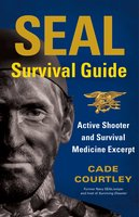 SEAL Survival Guide: Active Shooter and Survival Medicine Excerpt - Cade Courtley