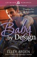 Baby by Design: Designing Love Book One - Elley Arden