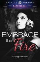 Embrace the Fire - Spring Stevens