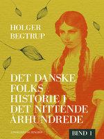 Det danske folks historie i det nittende århundrede. Bind 1 - Holger Begtrup