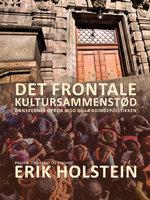 Det frontale kultursammenstød. Danskernes oprør mod udlændingepolitikken - Erik Holstein