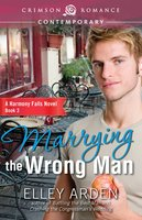 Marrying the Wrong Man - Elley Arden