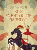 Elis eventyrlige barndom - Bertha Holst
