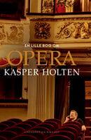 En lille bog om opera - Kasper Holten