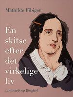 En skitse efter det virkelige liv - Mathilde Fibiger