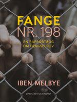 Fange nr. 198. En rapportbog om fængselsliv - Iben Melbye