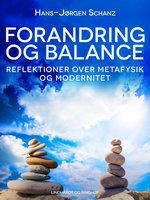 Forandring og balance. Reflektioner over metafysik og modernitet - Hans-Jørgen Schanz