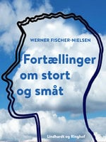 Fortællinger om stort og småt - Werner Fischer-Nielsen