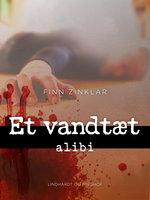 Et vandtæt alibi - Finn Zinklar