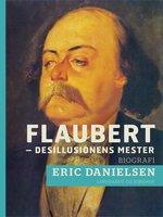 Flaubert - desillusionens mester - Eric Danielsen