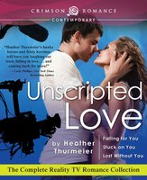 Unscripted Love: The Complete Reality TV Romance Collection - Heather Thurmeier