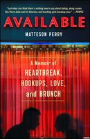 Available: A Memoir of Heartbreak, Hookups, Love and Brunch - Matteson Perry