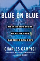 Blue on Blue: An Insider's Story of Good Cops Catching Bad Cops - Charles Campisi