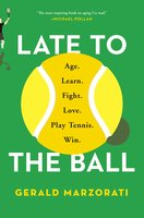 Late to the Ball: A Journey into Tennis and Aging - Gerald Marzorati