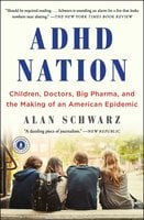 ADHD Nation: Children, Doctors, Big Pharma, and the Making of an American Epidemic - Alan Schwarz