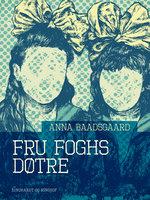 Fru Foghs døtre - Anna Baadsgaard