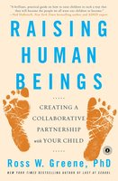 Raising Human Beings: Creating a Collaborative Partnership with Your Child - Ross W. Greene