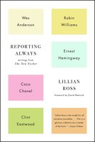 Reporting Always: Writings from The New Yorker - Lillian Ross