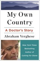 My Own Country: A Doctor's Story of a Town and its People in the Age of AIDS - Abraham Verghese