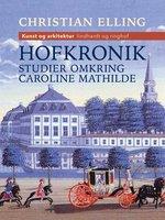 Hofkronik. Studier omkring Caroline Mathilde - Christian Elling