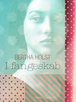 I fangeskab - Bertha Holst