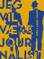 Jeg vil være journalist - Niels Aage Svanov
