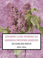 Johanne Luise Heiberg og Andreas Frederik Krieger. En samling breve 1860-1864 (bind 1) - Johanne Luise Heiberg