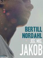 Jeg, mig, Jakob - Bertill Nordahl