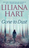 Gone to Dust - Liliana Hart