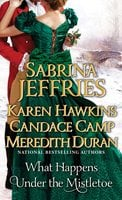 What Happens Under the Mistletoe - Candace Camp, Sabrina Jeffries, Karen Hawkins, Meredith Duran