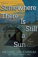 Somewhere There Is Still a Sun: A Memoir of the Holocaust - Michael Gruenbaum