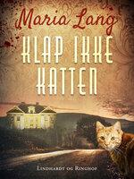 Klap ikke katten - Maria Lang