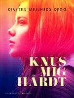 Knus mig hårdt - Kirsten Mejlhede