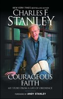 Courageous Faith: My Story From a Life of Obedience - Charles F. Stanley