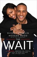 The Wait: A Powerful Practice for Finding the Love of Your Life and the Life You Love - DeVon Franklin, Meagan Good